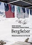 Bergfieber: Hüttenwartinnen im Porträt - Daniela Schwegler