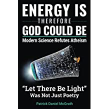 Energy Is, Therefore God Could Be: Modern Science Refutes Atheism (English Edition)