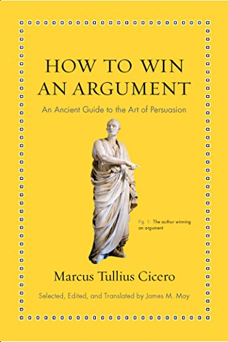 How to Win an Argument: An Ancient Guide to the Art of Persuasion (Ancient Wisdom for Modern Readers) (English Edition) por Marcus Tullius Cicero