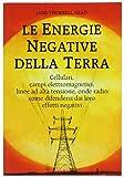Le energie negative della terra. Cellulari, campi elettromagnetici, linee ad alta tensione, onde radio: come difendersi dai loro effetti negativi