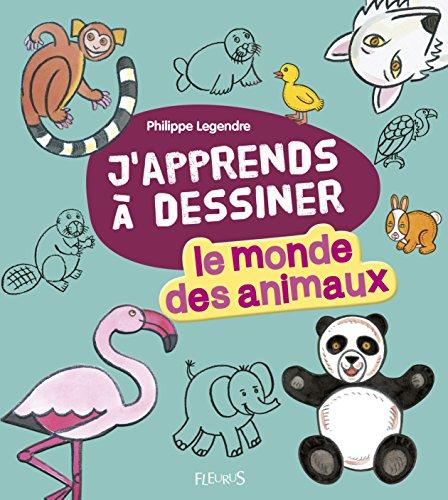 J'apprends à dessiner le monde des animaux par Philippe Legendre