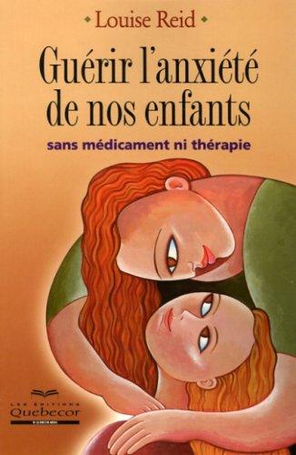 Guérir l'anxiété de nos enfants : Sans médicament ni thérapie