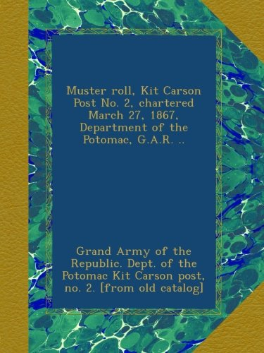 Kit Ga (Muster roll, Kit Carson Post No. 2, chartered March 27, 1867, Department of the Potomac, G.A.R. ..)