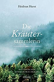 Die Kräutersammlerin: Historischer Schwarzwaldkrimi