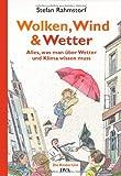 Wolken, Wind und Wetter: Alles, was man über Wetter und Klima wissen muss. Ein Kinder-Uni-Buch - Stefan Rahmstorf