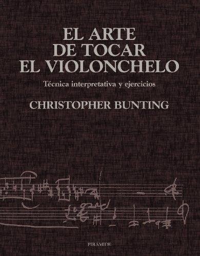 El arte de tocar el violonchelo / The art of playing the cello: Tecnica Interpretativa Y Ejercicios (Musica)