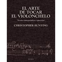 El arte de tocar el violonchelo: Técnica interpretativa y ejercicios (Música)
