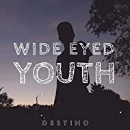 Wide Eyed Youth [Explicit]