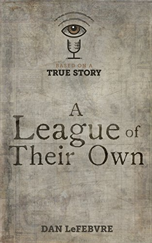Based on a True Story: A League of Their Own (English Edition) por Dan LeFebvre