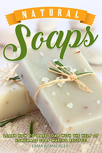 Natural Soaps: Learn How to Make Soap with the help of Homemade Soap Making Recipes!