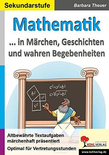 Mathematik ... in Märchen, Geschichten und wahren Begebenheiten: Altbewährte Textaufgaben märchenhaft präsentiert