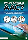 Who's Afraid of AAC?: The UK Guide to Augmentative and Alternative Communication