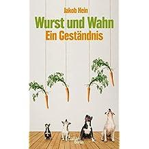 Wurst und Wahn: Ein Geständnis