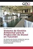 Sistema de Gestión Ambiental para la Producción de Etanol en Tucumán: Un Sistema de Gestión Ambiental para la producción de bioetanol: teoría y práctica. El camino hacia la sustentabilidad