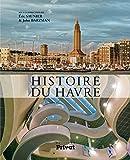 Histoire du Havre / sous la direction de Éric Saunier & John Barzman | Saunier, Éric (1963-....). directeur de publication