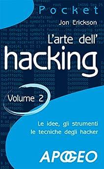 L'arte dell'hacking - volume 2 (Hacking e Sicurezza Vol. 3) di [Erickson, Jon]