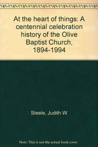 At the heart of things: A centennial celebration history of the Olive Baptist Church, 1894-1994