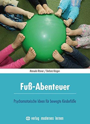 Fuß-Abenteuer: Psychomotorische Ideen für bewegte Kinderfüße
