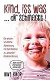 Kind, iss was ... dir schmeckt!: Die wissenschaftliche Abrechnung mit den Märchen zu