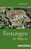 Festungen in Bayern (Deutsche Festungen, Band 1)