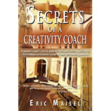 Secrets of a Creativity Coach by Eric Maisel (2013-12-16)