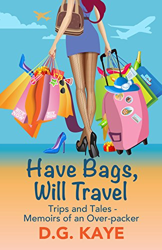 Have Bags, Will Travel: Trips and Tales — Memoirs of an Over-Packer by [Kaye, D.G.]