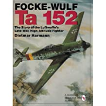 Focke-Wulf Ta 152: The Story of the Luftwaffe's Late-War, High-Altitude Fighter: The Story of the Luftwaffe's Late-war, High Altitude Flyer (Schiffer Book for Collectors ()