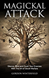 Magickal Attack: Silence, Bind and Crush Your Enemies With The Art of Occult Warfare (English Edition)