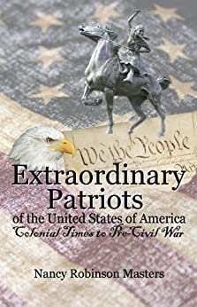 Extraordinary Patriots of the United States of America: Colonial Times to Pre-Civil War (English Edition) von [Masters, Nancy Robinson]