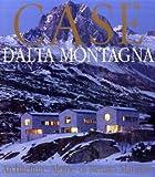 Casa d'alta montagna: restauri e nuove architetture-Häuser in den Bergen: Architect Renato Maurizio