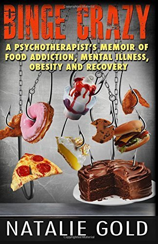 Binge Crazy: A Psychotherapist's Memoir of Food Addiction, Mental Illness, Obesity and Recovery by Natalie Gold (2015-12-01)