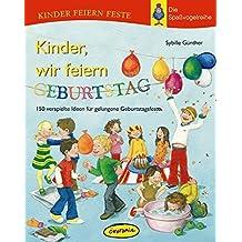 Kinder, wir feiern Geburtstag: 150 verspielte Ideen für gelungene Geburtstagsfeste (Kinder feiern Feste - Die Spassvogelreihe)