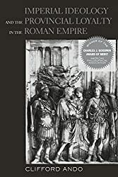 Imperial Ideology and Provincial Loyalty in the Roman Empire (Classics and Contemporary Thought)