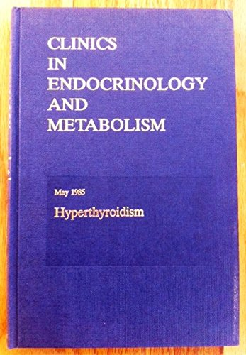 CLINICS IN ENDOCRINOLOGY AND METABOLISM: VOLUME 14/NUMBER 2 MAY 1985: HYPERTHROIDISM.