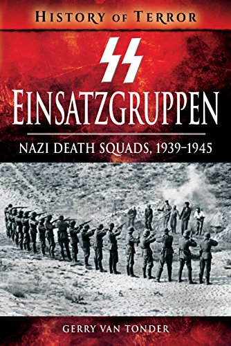 SS Einsatzgruppen: Nazi Death Squads, 1939-1945 (A History of Terror)