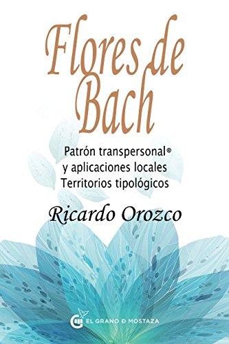 Flores de Bach. Patrón transpersonal y aplicaciones locales. Territorios tipológicos por Dr. Ricardo Orozco
