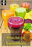 Fruchtige Smoothies (Die besten Rezepte der Küchenprofis 3)