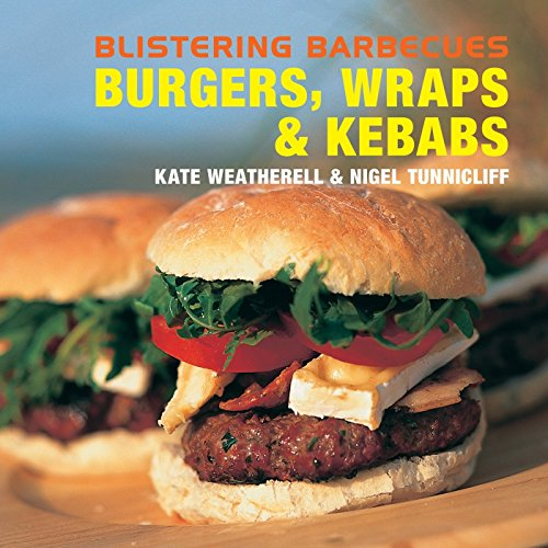 Blistering Barbecues - Burgers, Wraps and Kebabs by Kate Weatherell (8-May-2008) Hardcover
