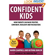 Confident Kids: How Parents Can Raise Positive, Confident, Resilient and Focused Children (Positive Parenting Book 2)