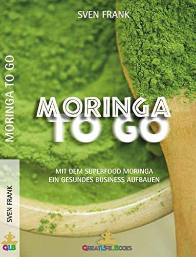 Moringa to Go: Mit dem Superfood Moringa gesund ein Business aufbauen