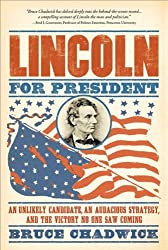 Lincoln for President: An Unlikely Candidate, An Audacious Strategy, and the Victory No One Saw Coming by Bruce Chadwick (2010-11-01)