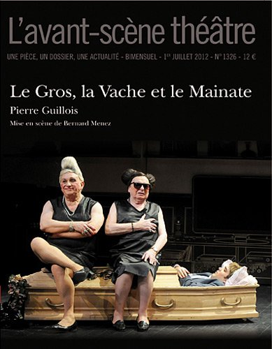 L'Avant-scène théâtre, N° 1326, 1er juillet : Le Gros, la Vache et le Mainate
