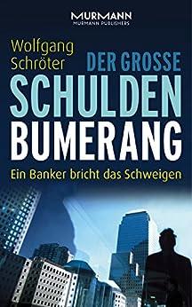 Der große Schulden-Bumerang: Ein Banker bricht das Schweigen
