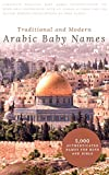 Traditional and Modern Arabic Baby Names: 5,000 Authenticated Names for Boys and Girls