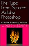 Fire Type From Scratch Adobe Photoshop: All Adobe Photoshop Versions (Adobe Photoshop Made Easy Book 136) (English Edition)