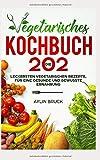 Vegetarisches Kochbuch: Die 202 leckersten vegetarischen Rezepte, für eine gesunde und bewusste Ernährung. - Aylin Bruck