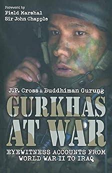 Gurkhas At War: The Gurkha Experience in Their Own Words, World War II to the Present de [Cross, Col J.P.]