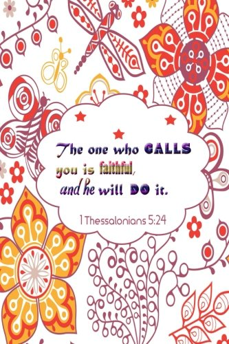 1 Thessalonians 5:24 The One Who Calls You Is faithful And He Will Do It: Bible Verse Quote Cover Composition A5 Size Christian Gift Ruled Journal ... Paperback: Volume 41 (Ruled 6x9 Journals)