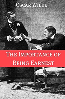 The Importance of Being Earnest (Annotated with Criticism and Oscar Wilde Biography) (English Edition) par [Wilde, Oscar]