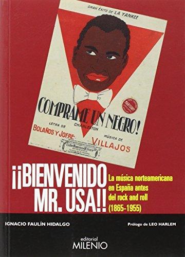 Bienvenido Mr. USA : la música norteamericana en España antes del rock and roll, 1865-1955 por Ignacio Faulín